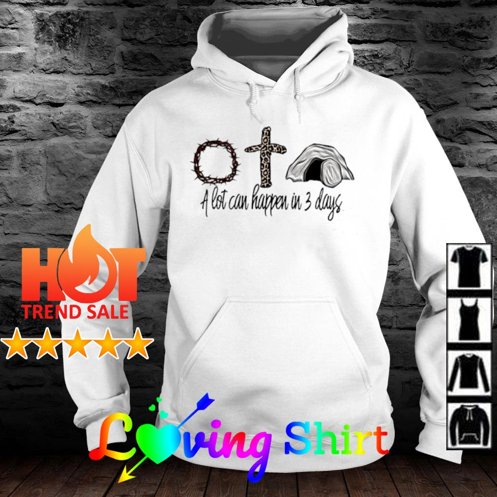 A lot can happen in 3 days s hoodie