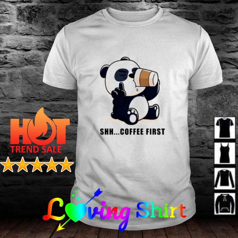 Cute Panda shh coffee first shirt