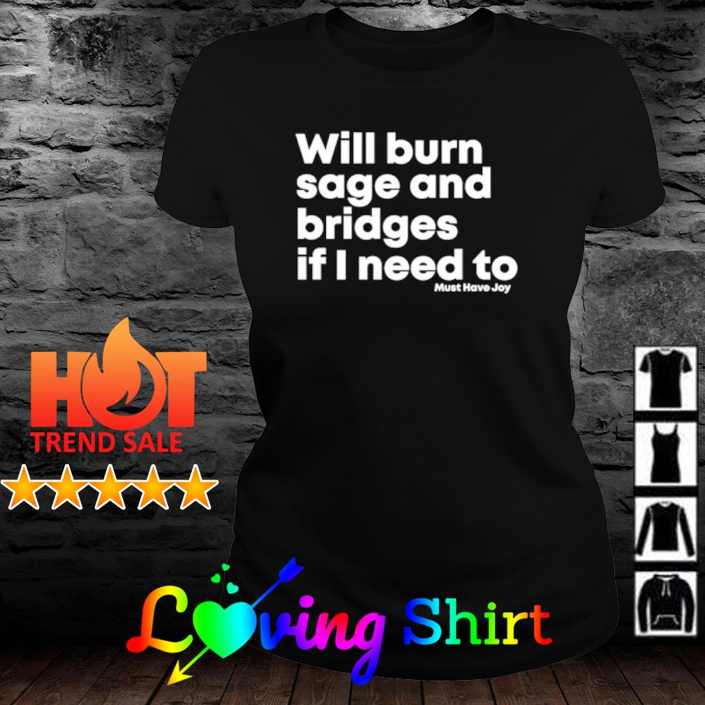 Will burn sage and bridges if I need to s ladies-tee