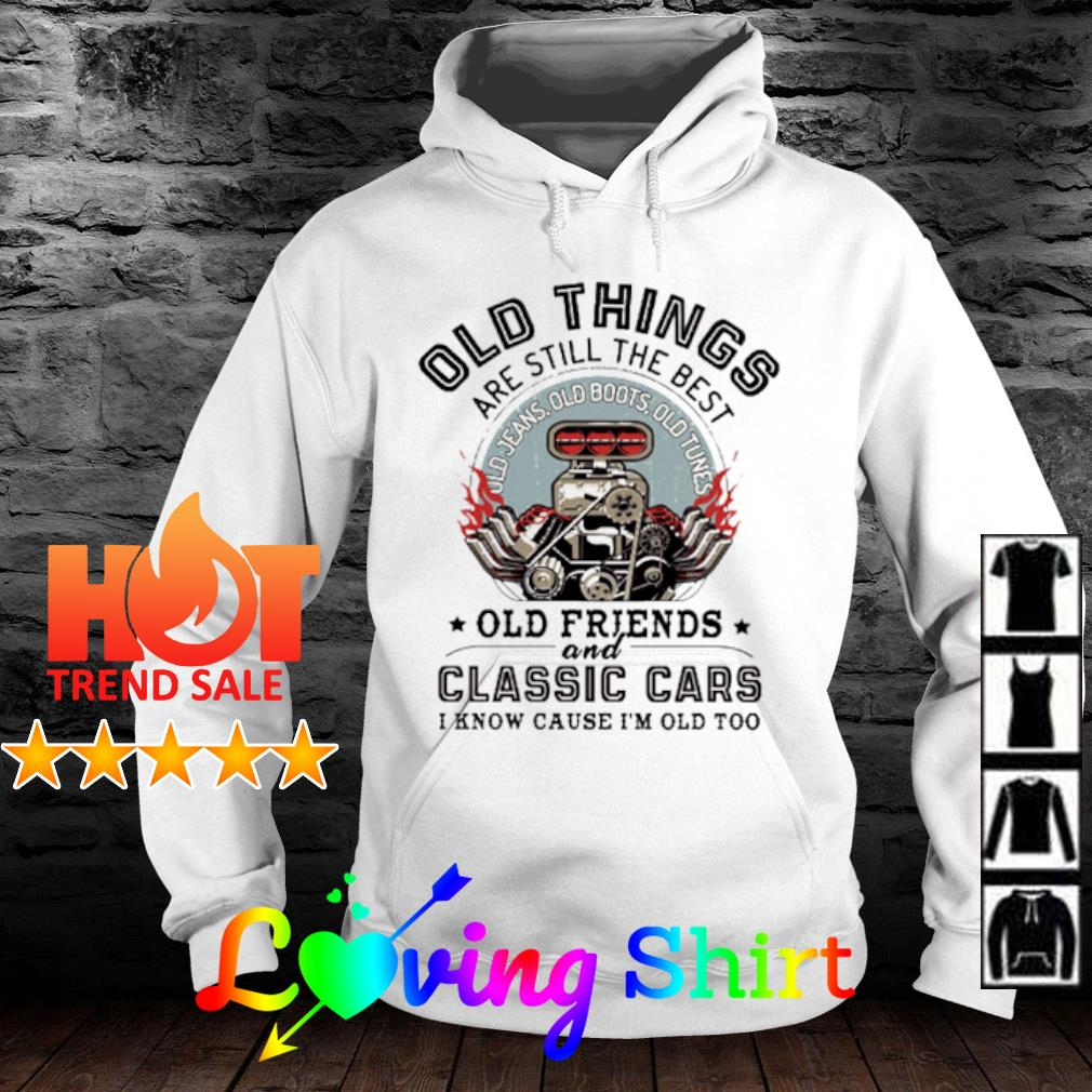Old things are still the best old friends and classic cars I know cause I'm old too s hoodie