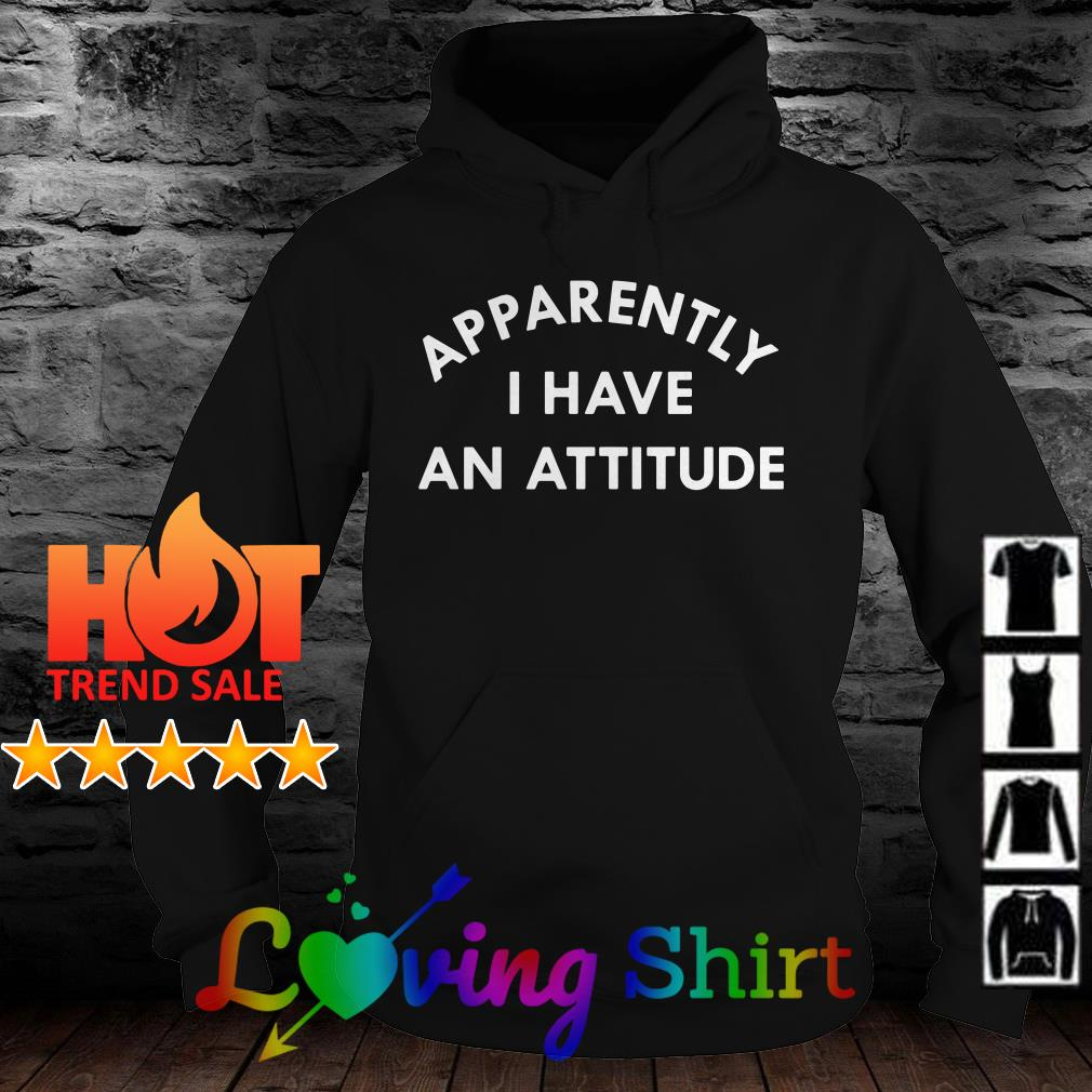 Apparently I have an attitude shirt