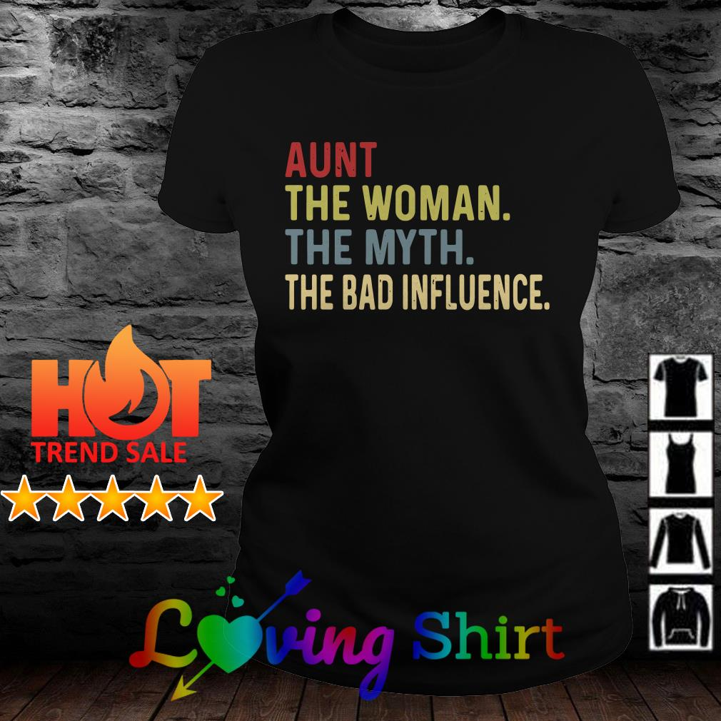 Aunt the woman the myth the bad influence shirt