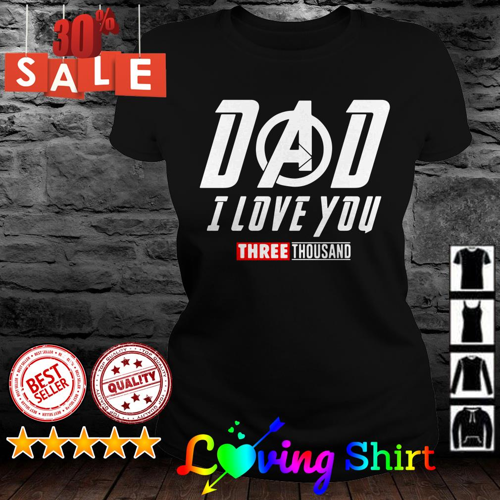 Avengers Endgame Dad I love you three thousand shirt