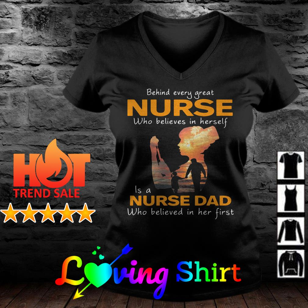 Behind every great nurse who believes in herself is a nurse dad shirt