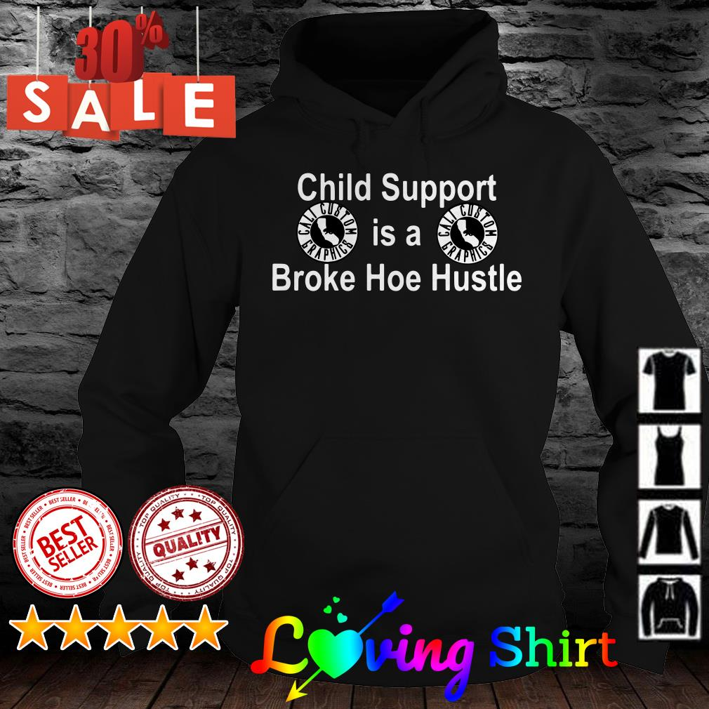 Child support is a broke hoe hustle shirt
