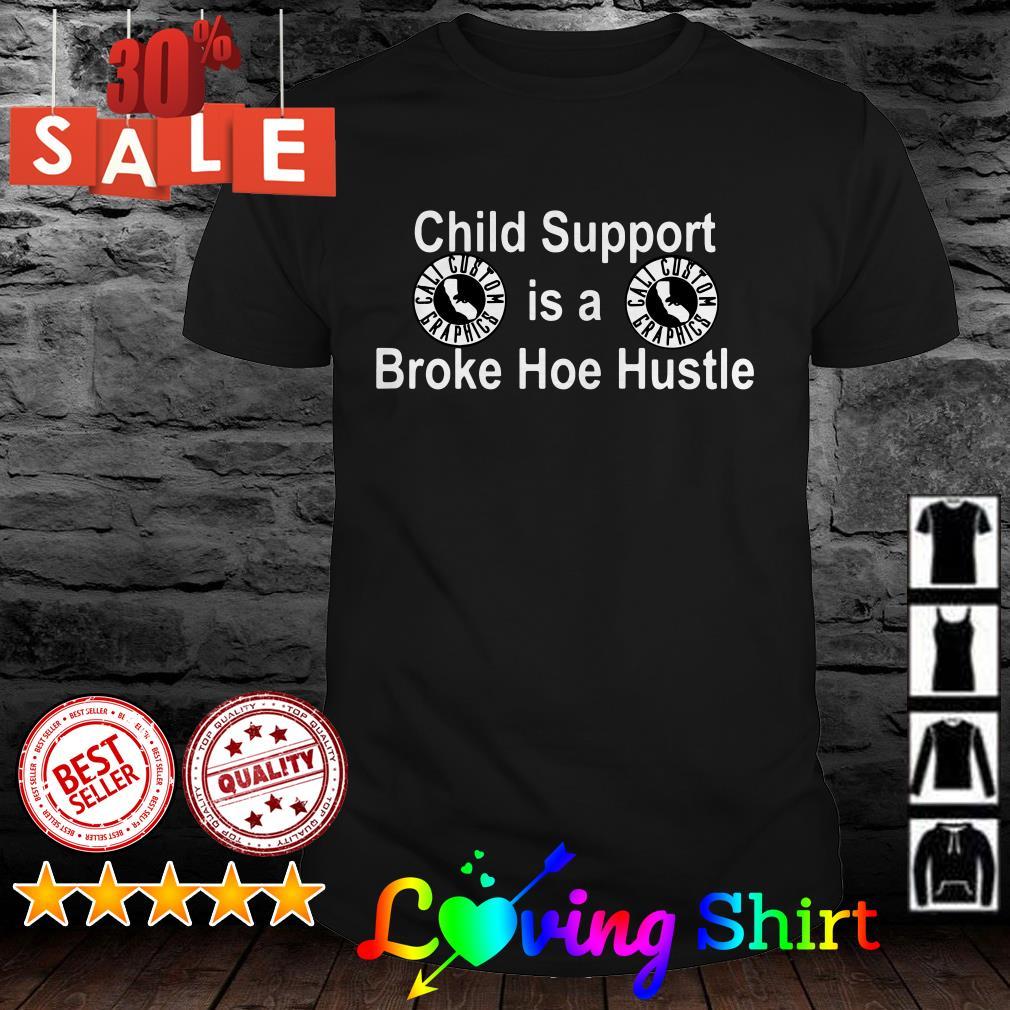 Child support is a broke hoe hustle shirt