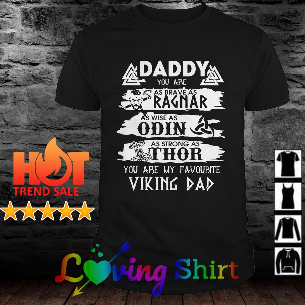 6cf40a8c Daddy you are as brave as Ragnar as wise as Odin as strong as Thor shirt