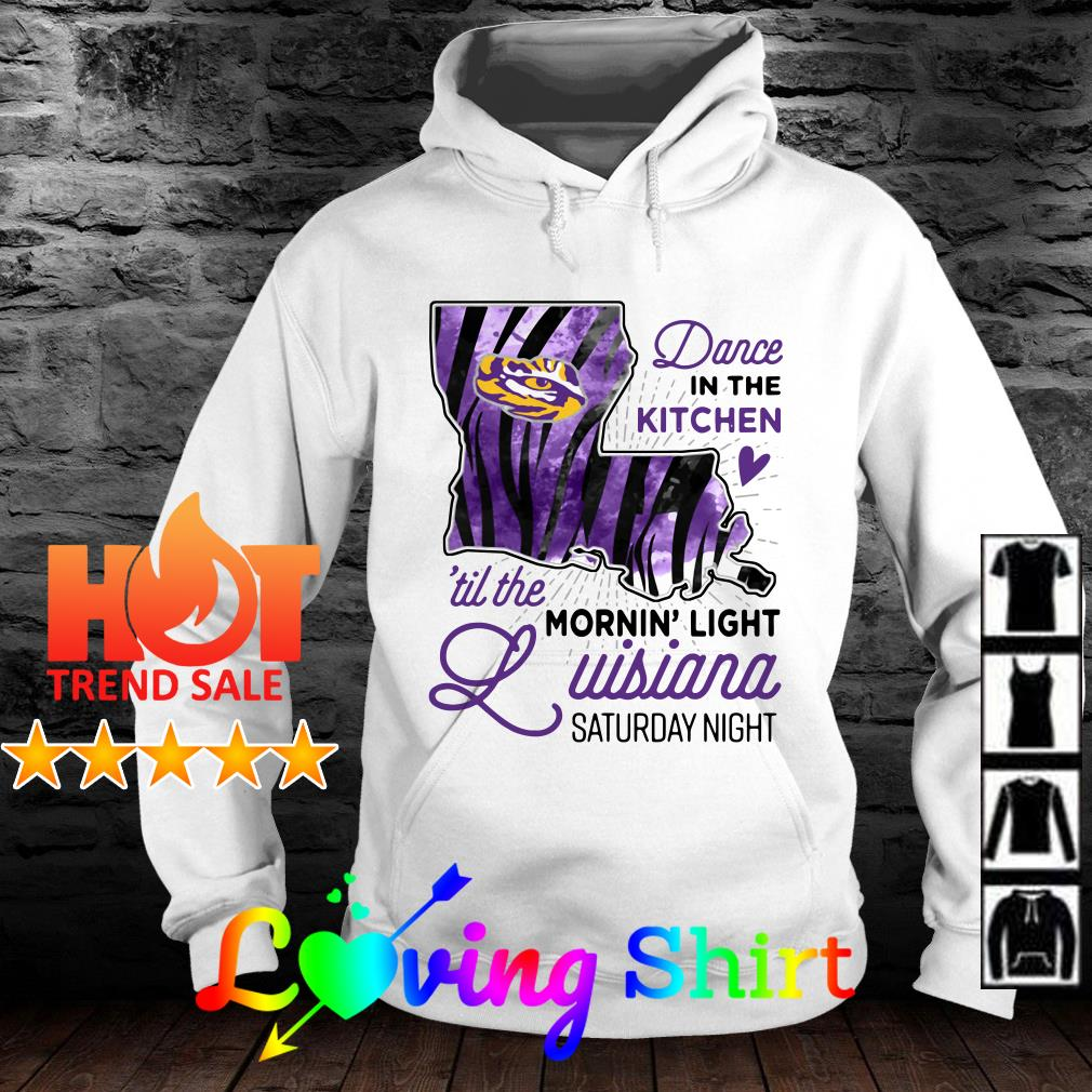 Dance in the kitchen 'till the morning' light LSU Tigers Louisiana Saturday night shirt