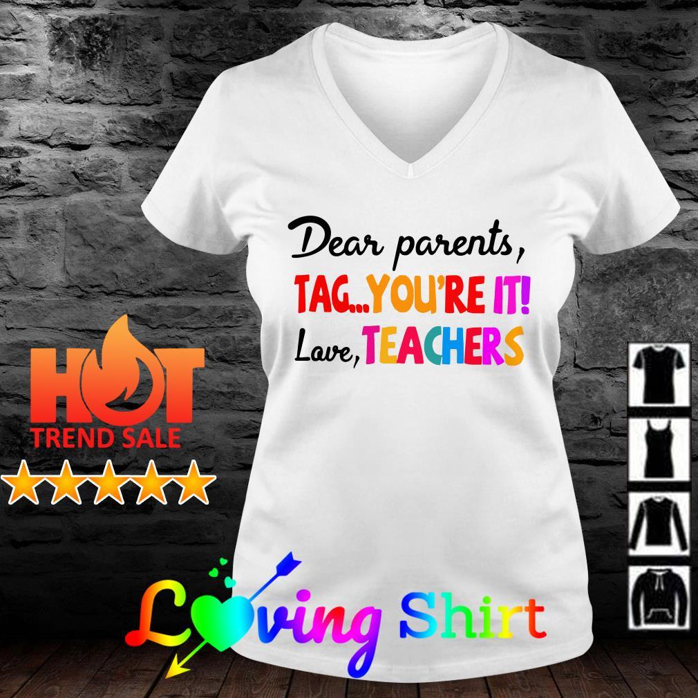 Dear parents tag you're it love teachers shirt