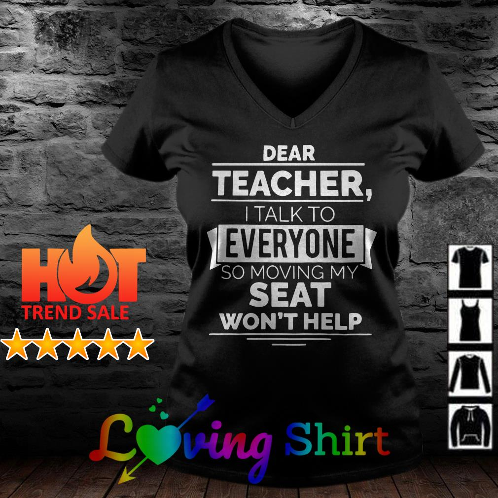 Dear teacher I talk to everyone so moving my seat wont help shirt
