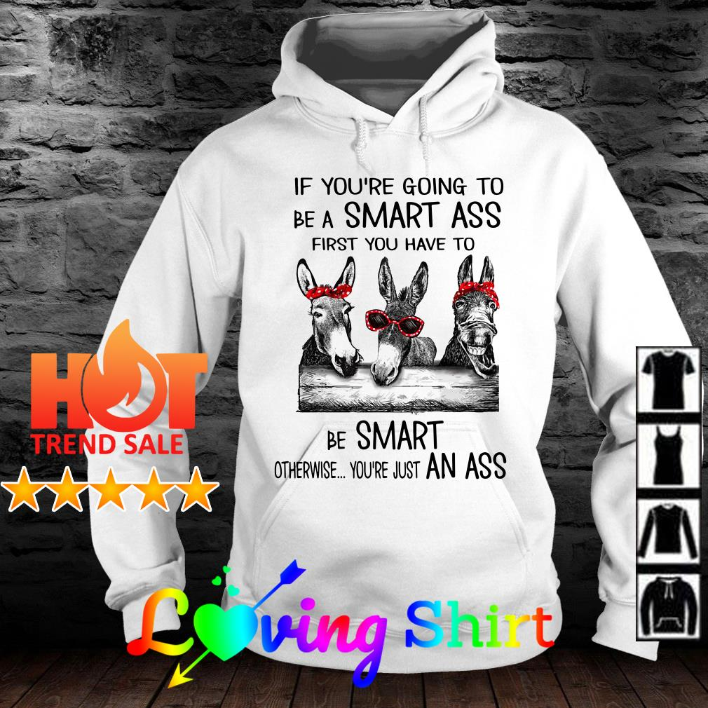 Donkey girls If youre going to be smart ass first you have to be smart shirt