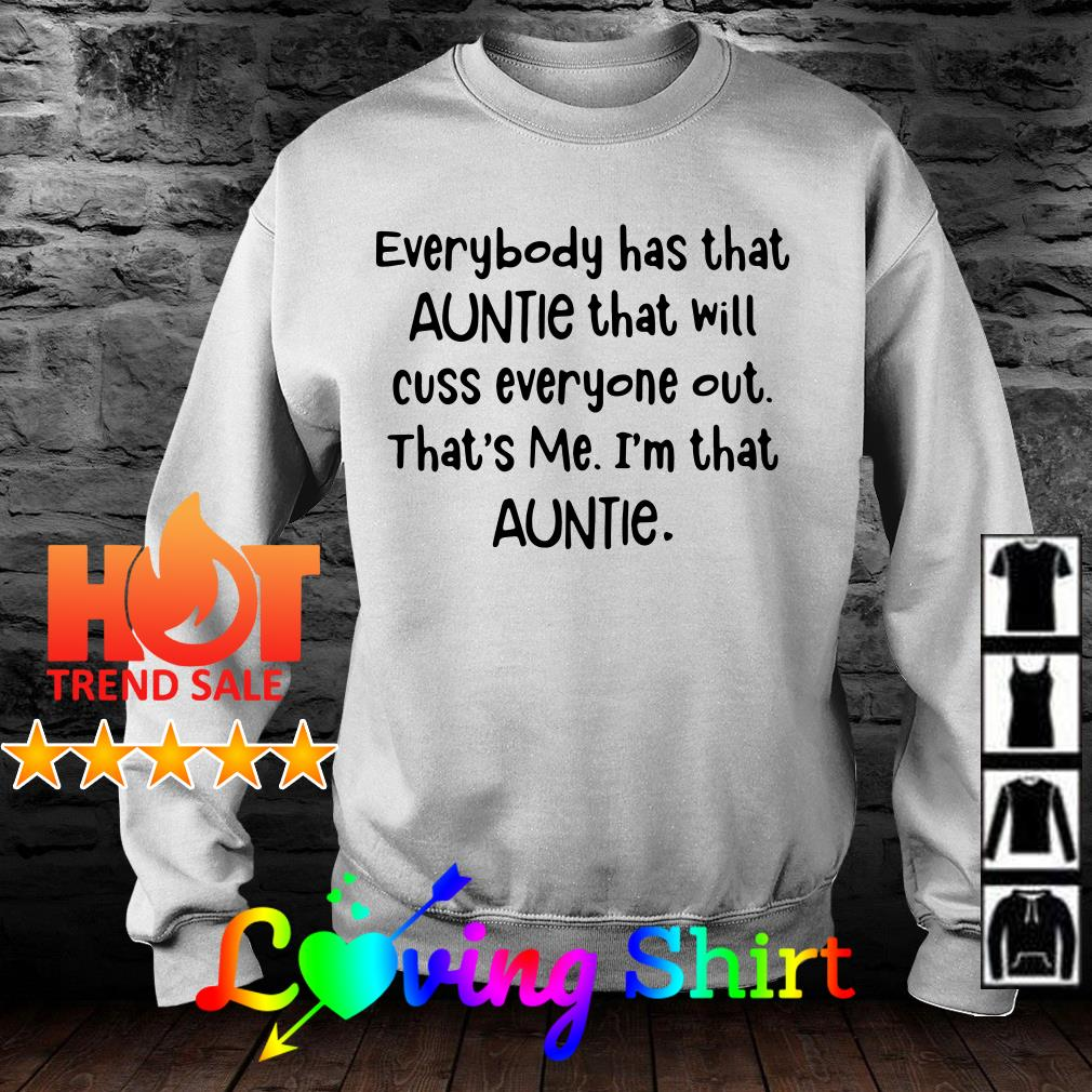 Everybody has that auntie that will cuss everyone out that's me I'm that auntie shirt