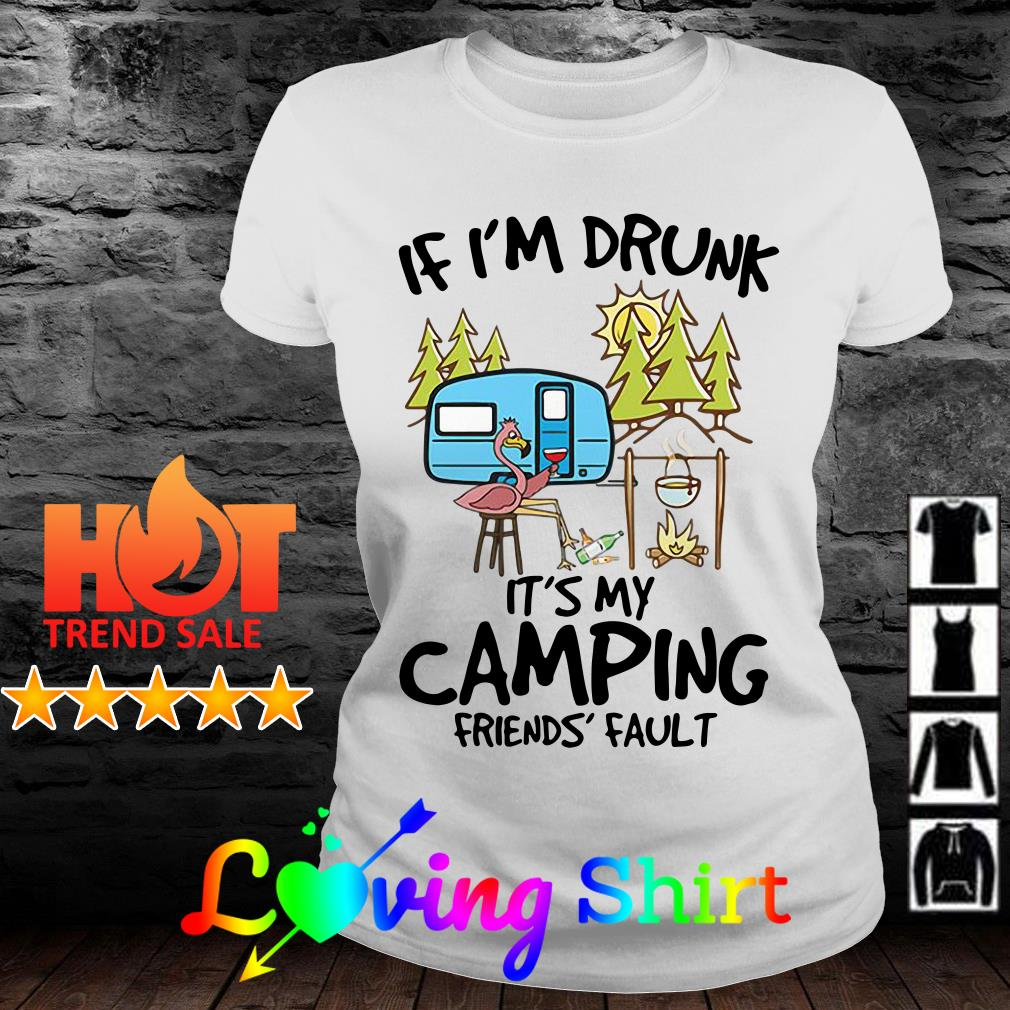 Flamingo if I'm drunk it's my camping friends' fault shirt