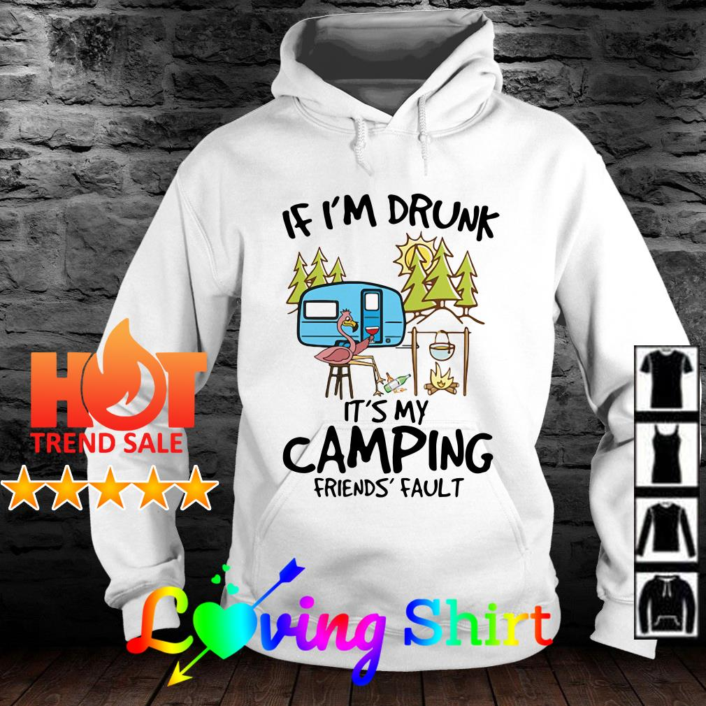 Flamingo If 'm drunk it's my camping friends' fault shirt