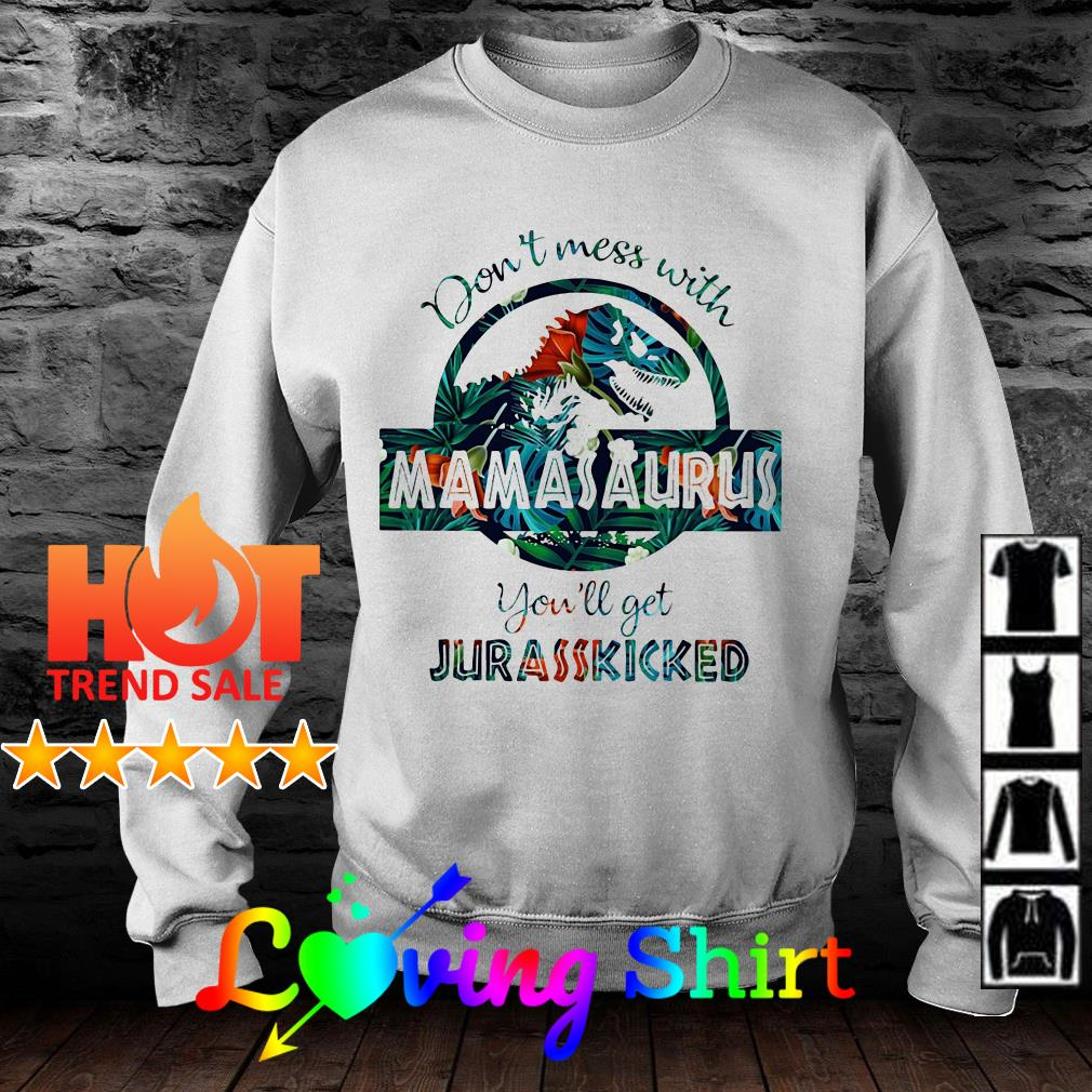 Flower don't mess with mamasaurus you'll get jurasskicked shirt