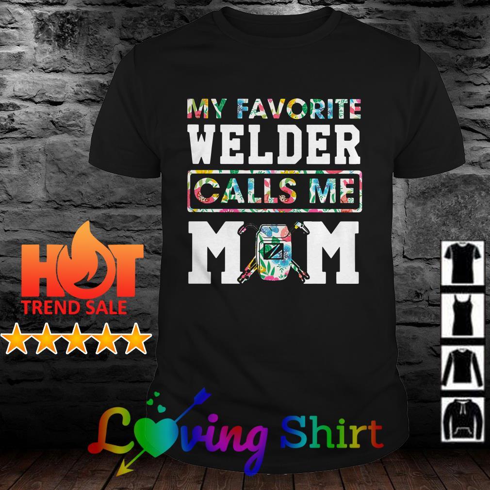 Flower My favorite welder calls me mom shirt