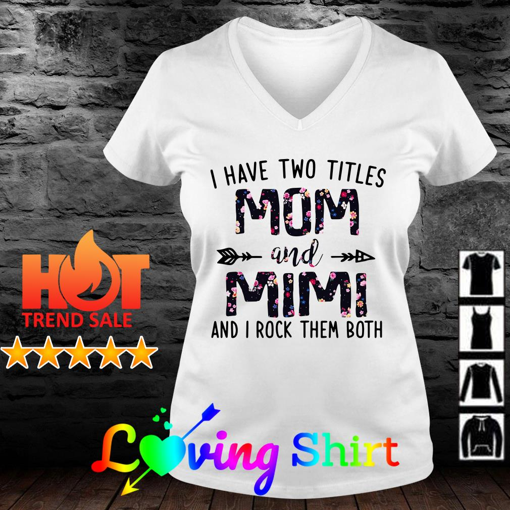Flower I have two titles mom and mimi and I rock them both shirt