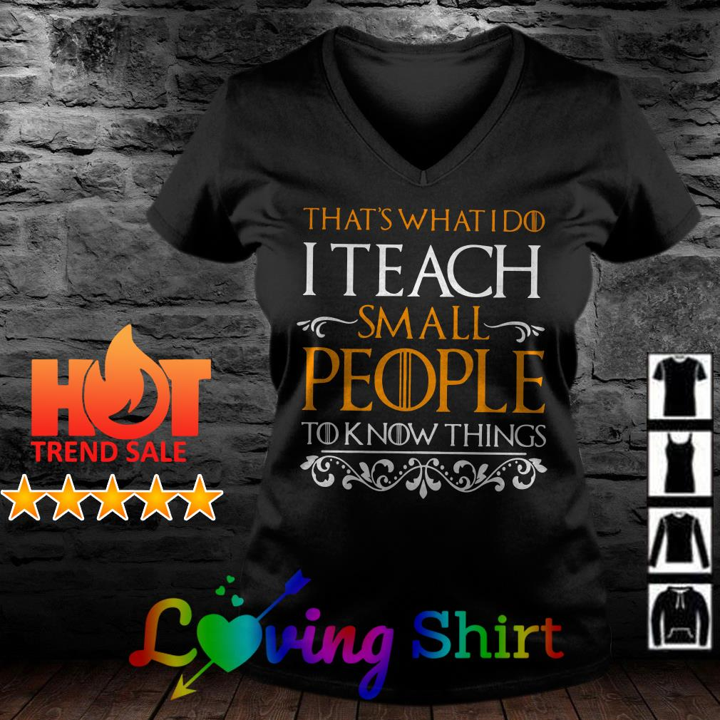 Game of Thrones That's what I do I teacher small people to know things shirt