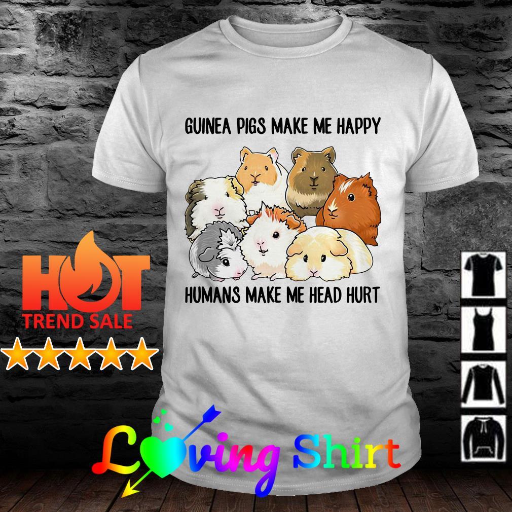 Guinea pigs make me happy humans make me head hurt shirt