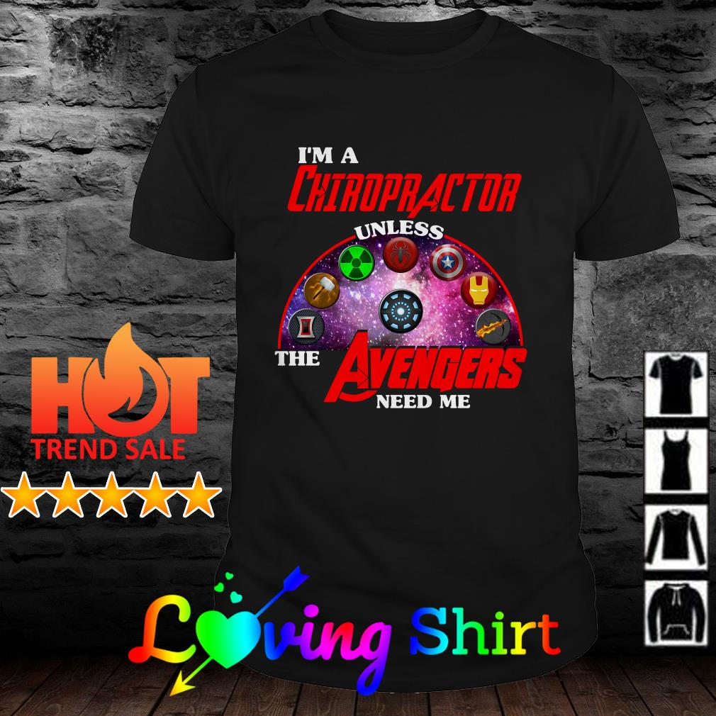 I'm a Chiropractor unless the Avengers need me shirt