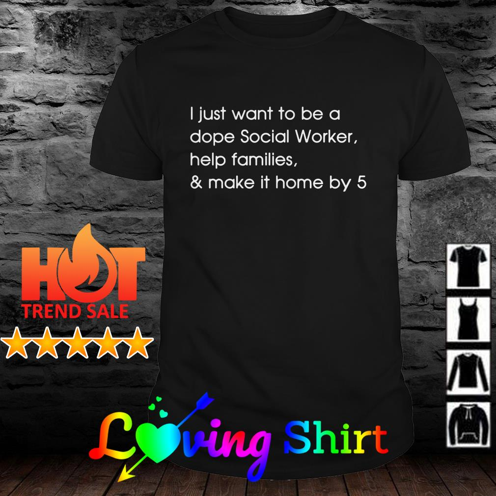 I just want to be a dope social worker help families shirt