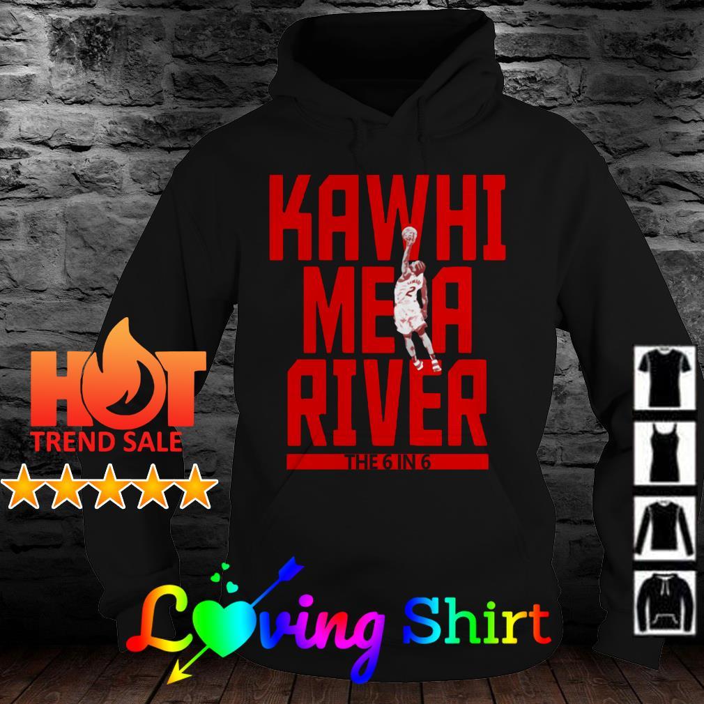Kawhi Leonard me a river the 6 in 6 shirt