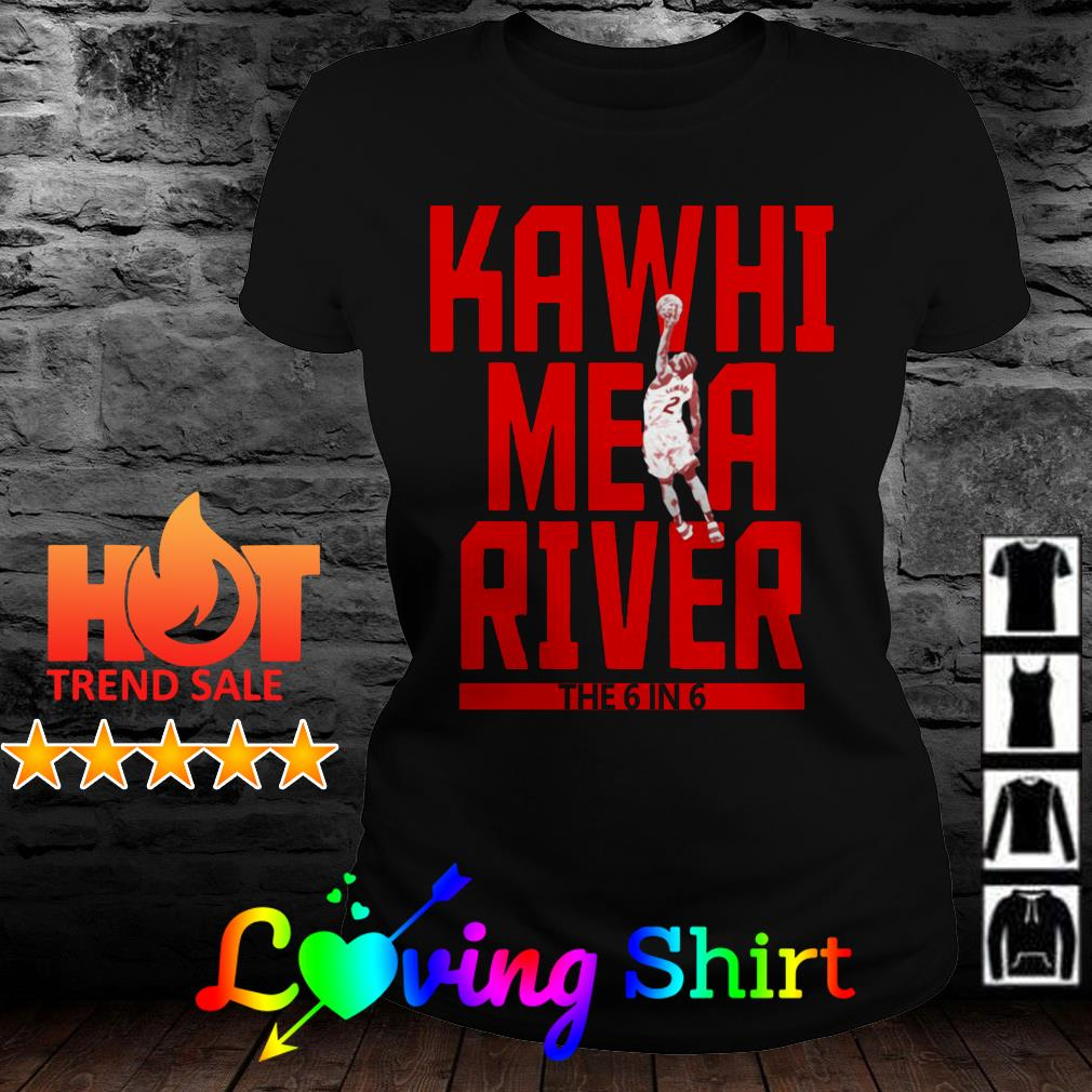 Kawhi Leonard me a river the 6 in 6 shirt