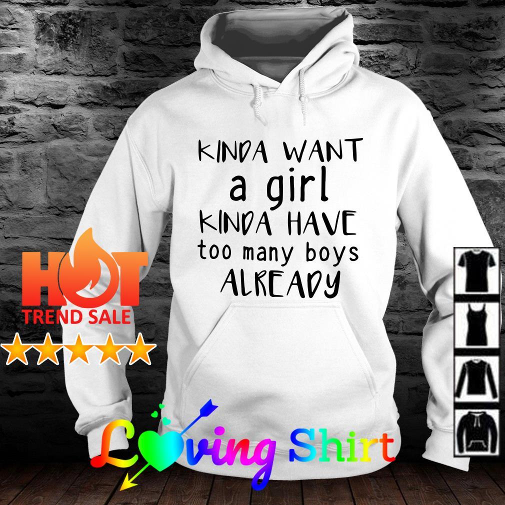 Kinda want a girl kinda have too many girls already shirt