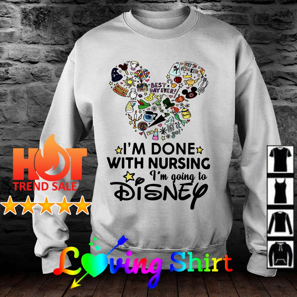 Mickey I'm done with nursing I'm going to Disney shirt
