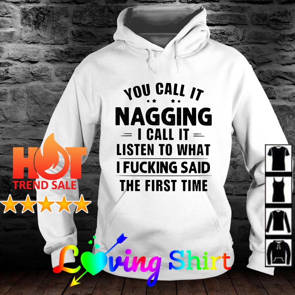 Official You call it nagging I call it listen to what I fucking said the first time shirt
