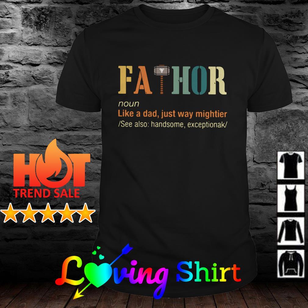 Thor fathor like a dad just way mightier shirt