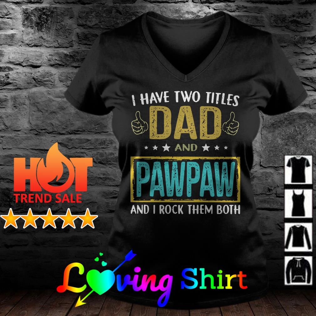 I have two titles dad and pawpaw and I rock them both shirt