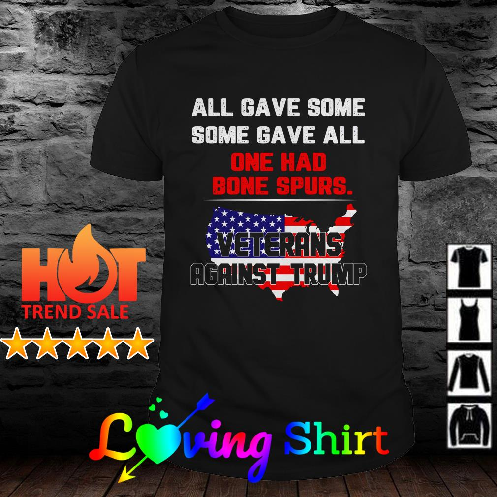 American flag All gave some some gave all one had bone spurs Veterans against Trump shirt