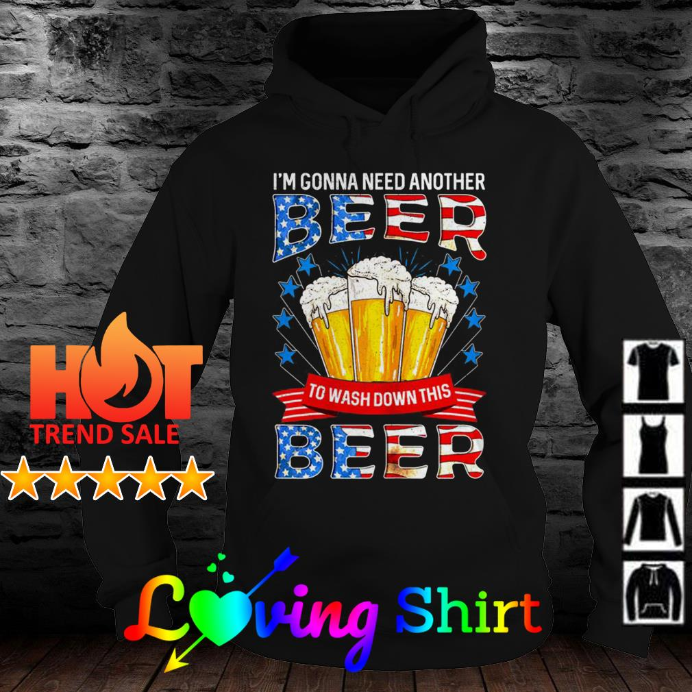 American flag I'm gonna need another beer to wash down this beer shirt