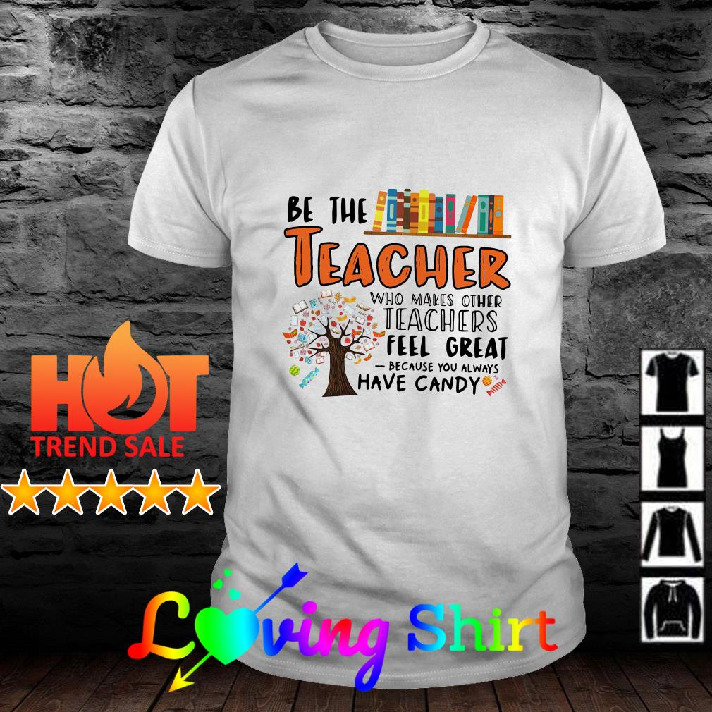 Be the teacher who makes other teachers feel great because you always have candy shirt