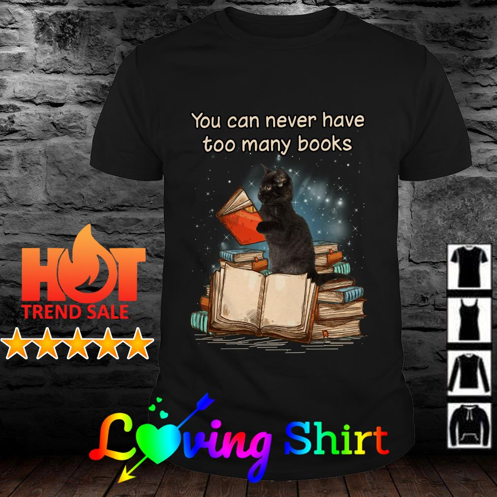 Cat You Can never have too many books shirt