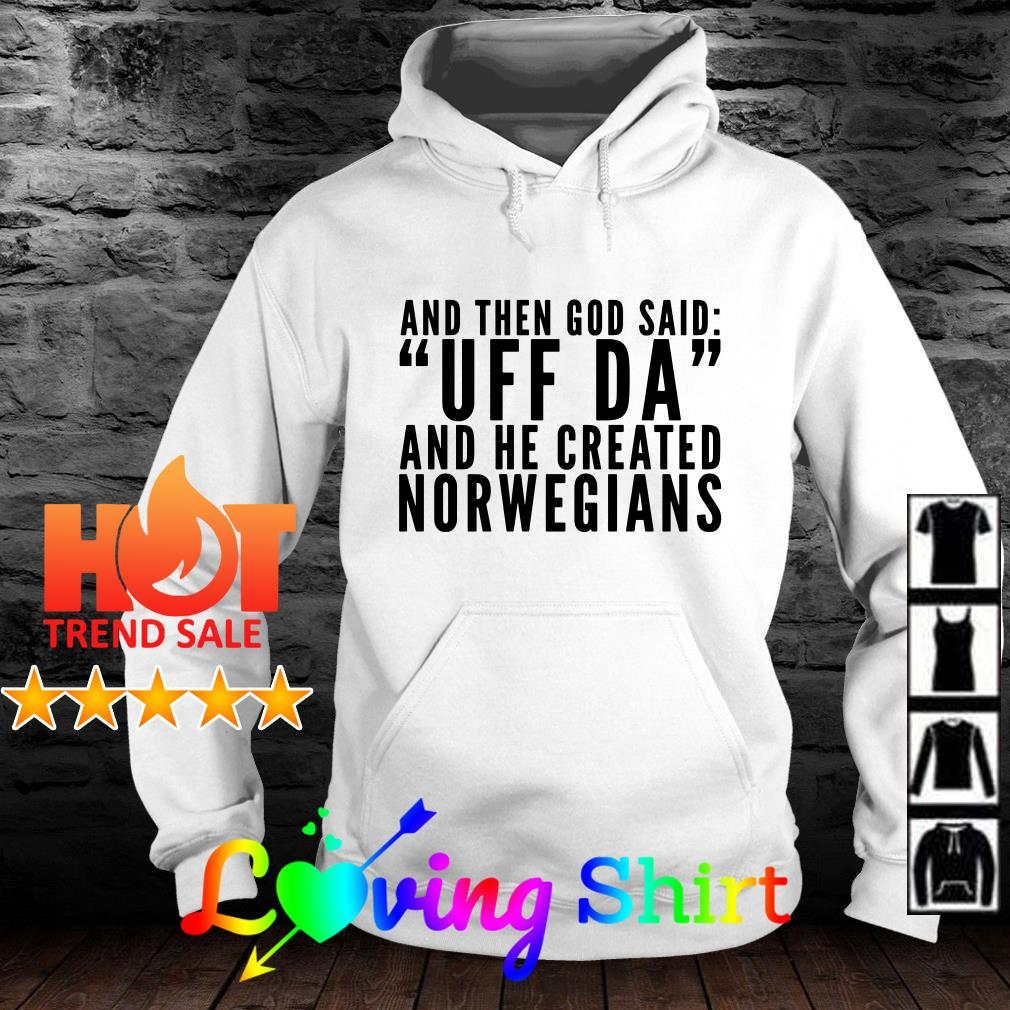 And then God said UFF DA and he created Norwegians shirt