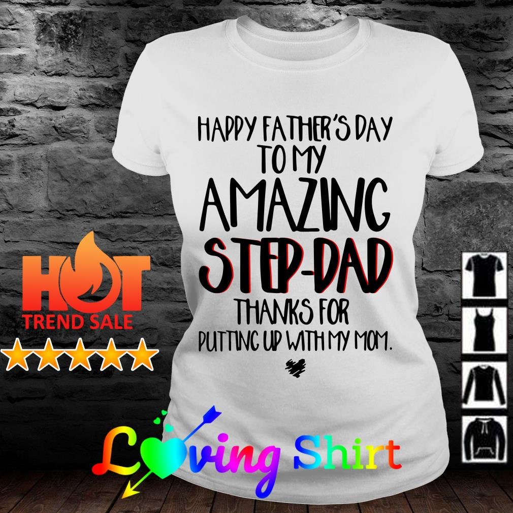 Happy fathers day to my amazing step-dad thanks for putting up with my mom shirt