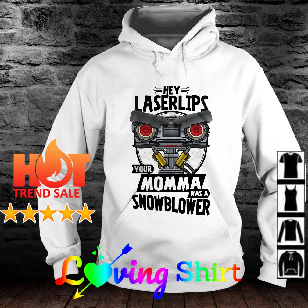 Hey laser lips your mama was a snowblower shirt