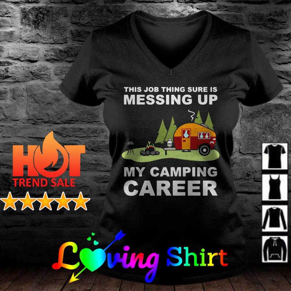 This Job thing sure is messing up my camping career shirt