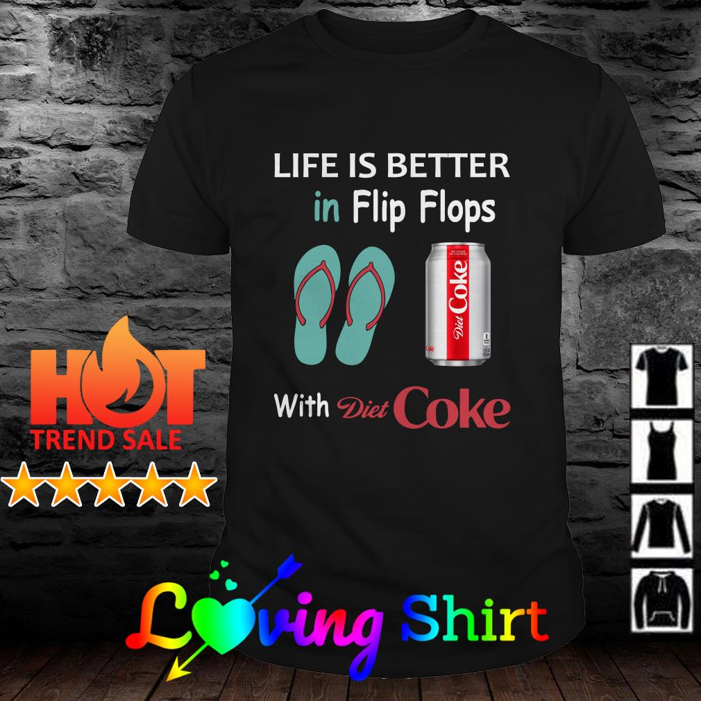 Life is better in Flip Flops with Diet Coke shirt