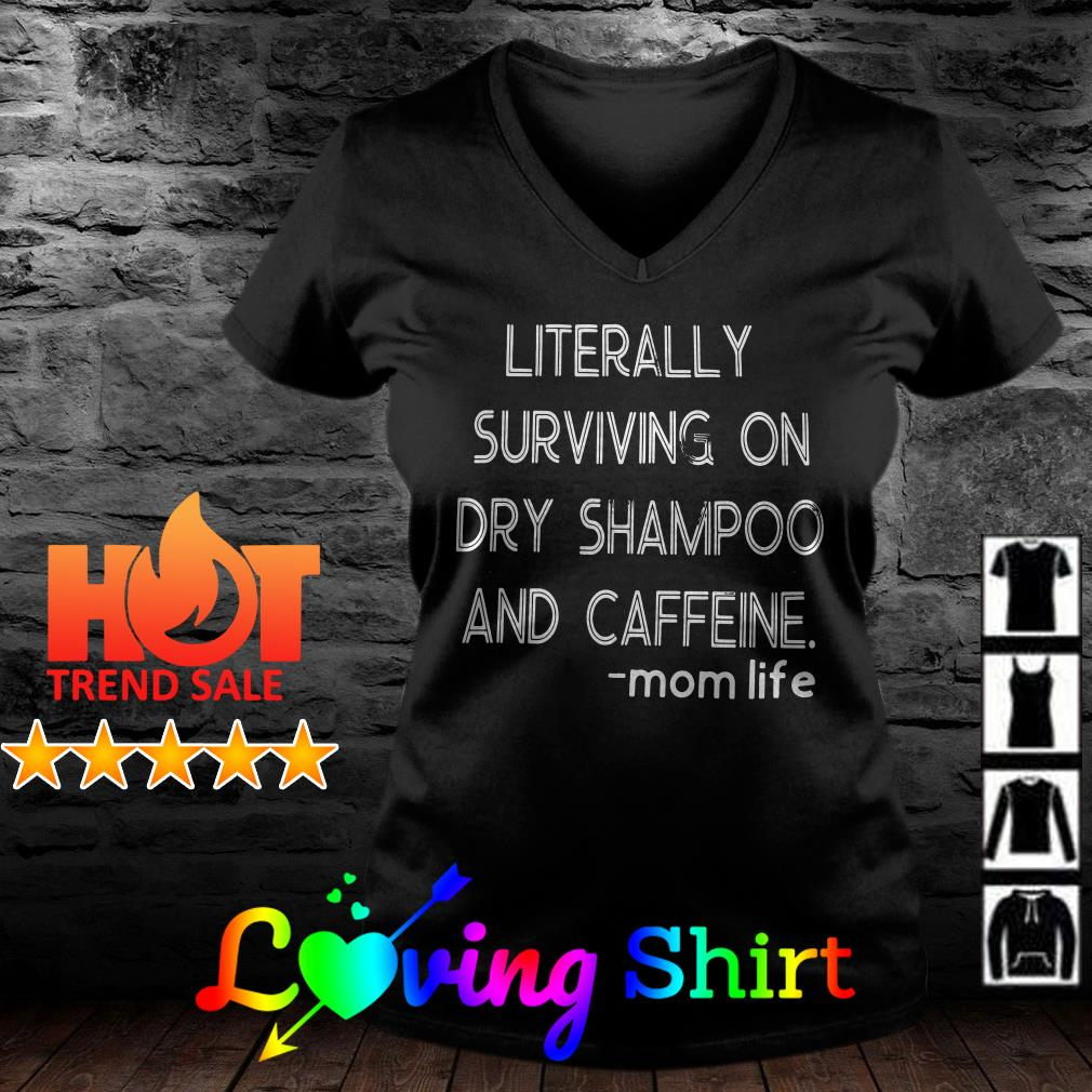 Literally surviving on dry shampoo and caffeine mom life shirt