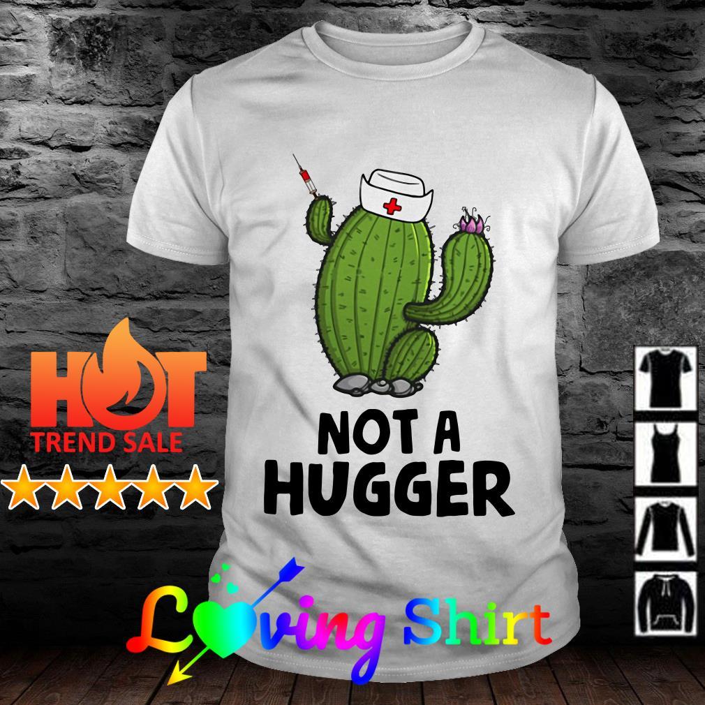 Nurse cactus Not a hugger shirtNurse cactus Not a hugger shirt