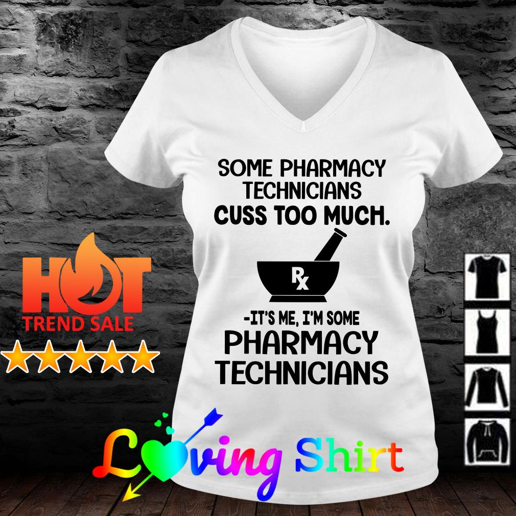Some pharmacy technicians cuss too much it's me I'm some pharmacy technicians shirt