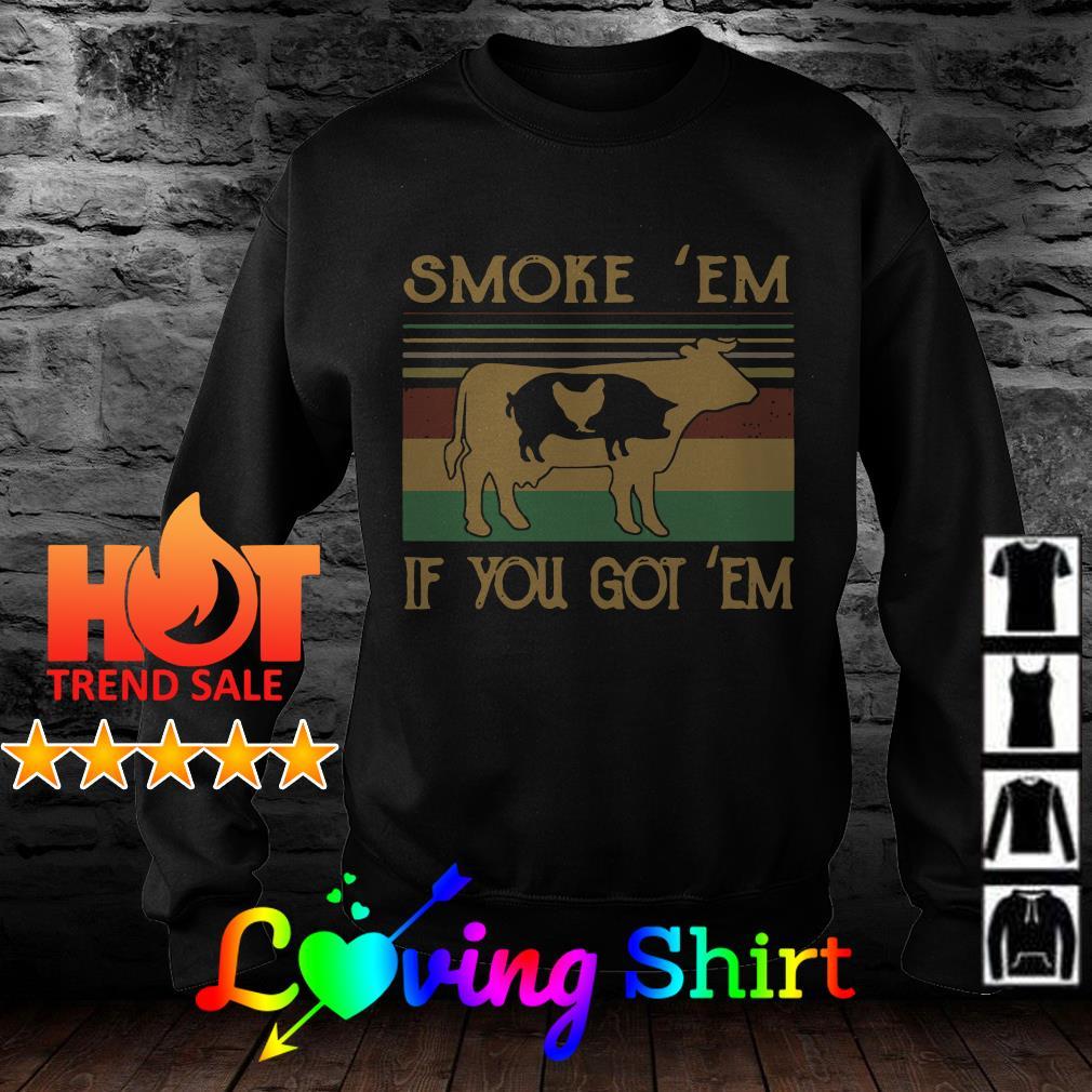 Smoke 'em if you got 'em BBQ shirt