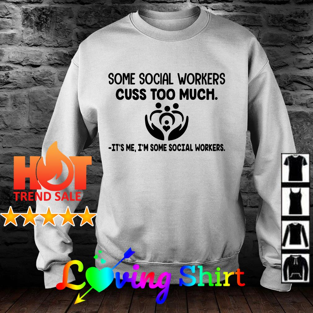 Some social workers cuss too much it's me I'm some social workers shirt