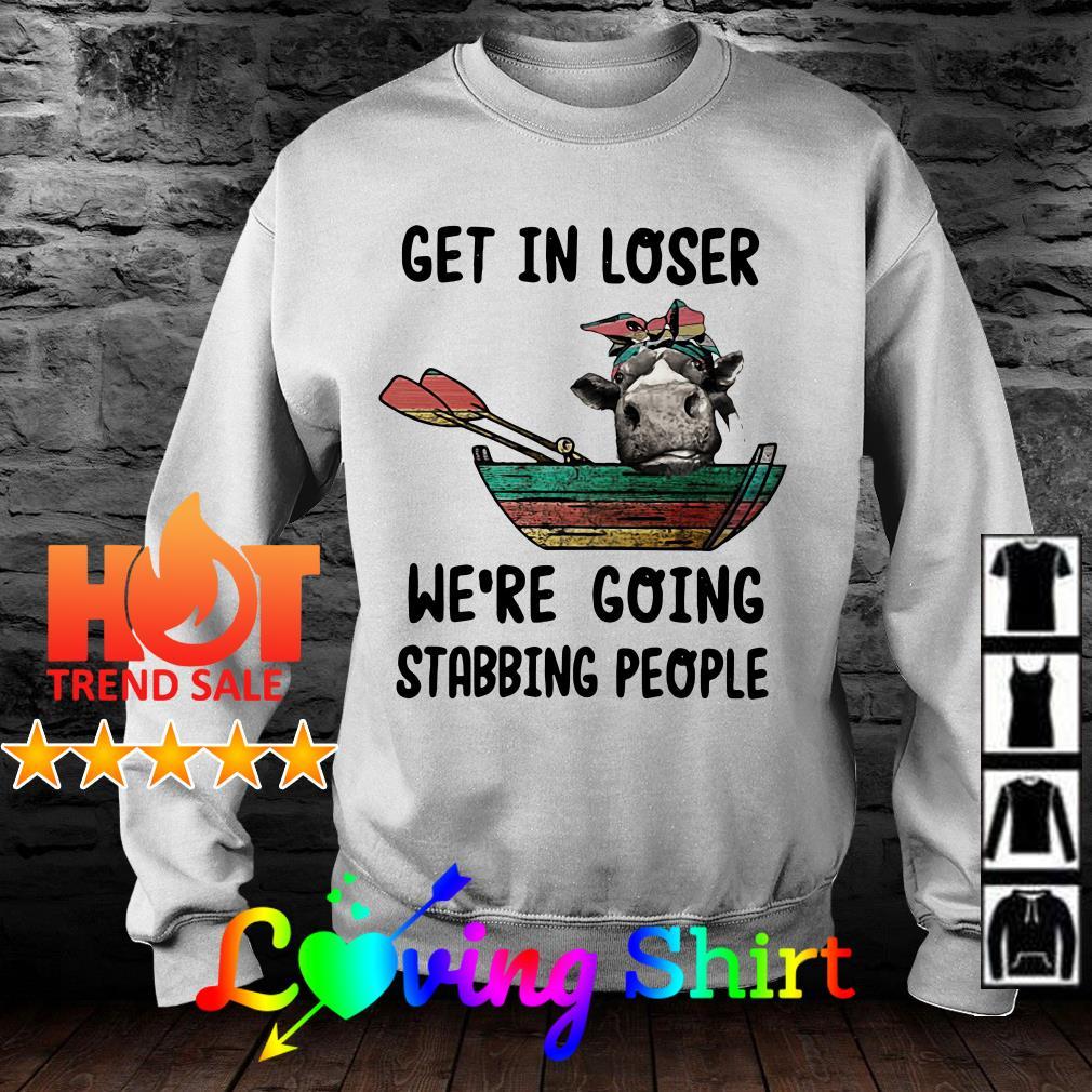 Heifer get loser going stabbing people shirt