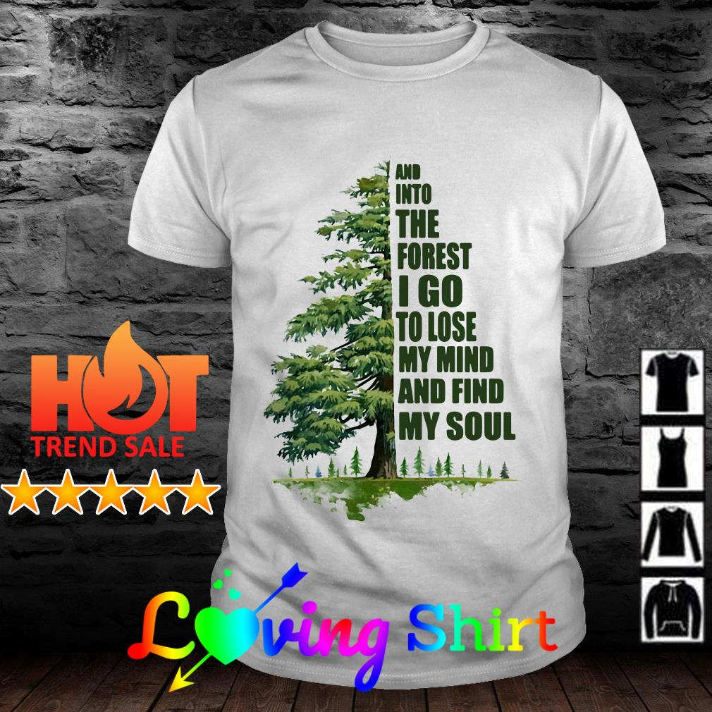 Tree and into the forest I go to lose my mind and find my soul shirt