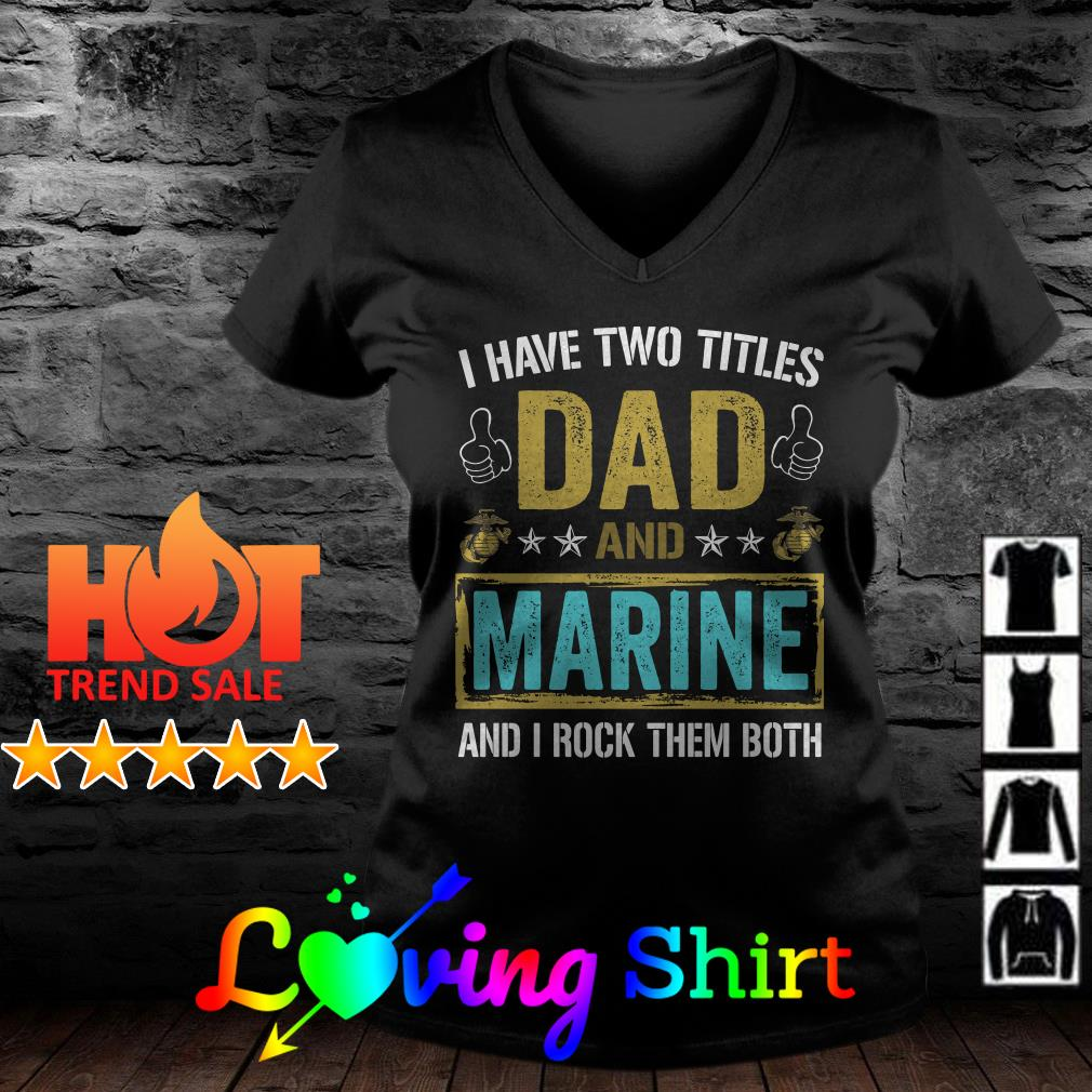 I have two titles dad and Marine and I rock them both shirt