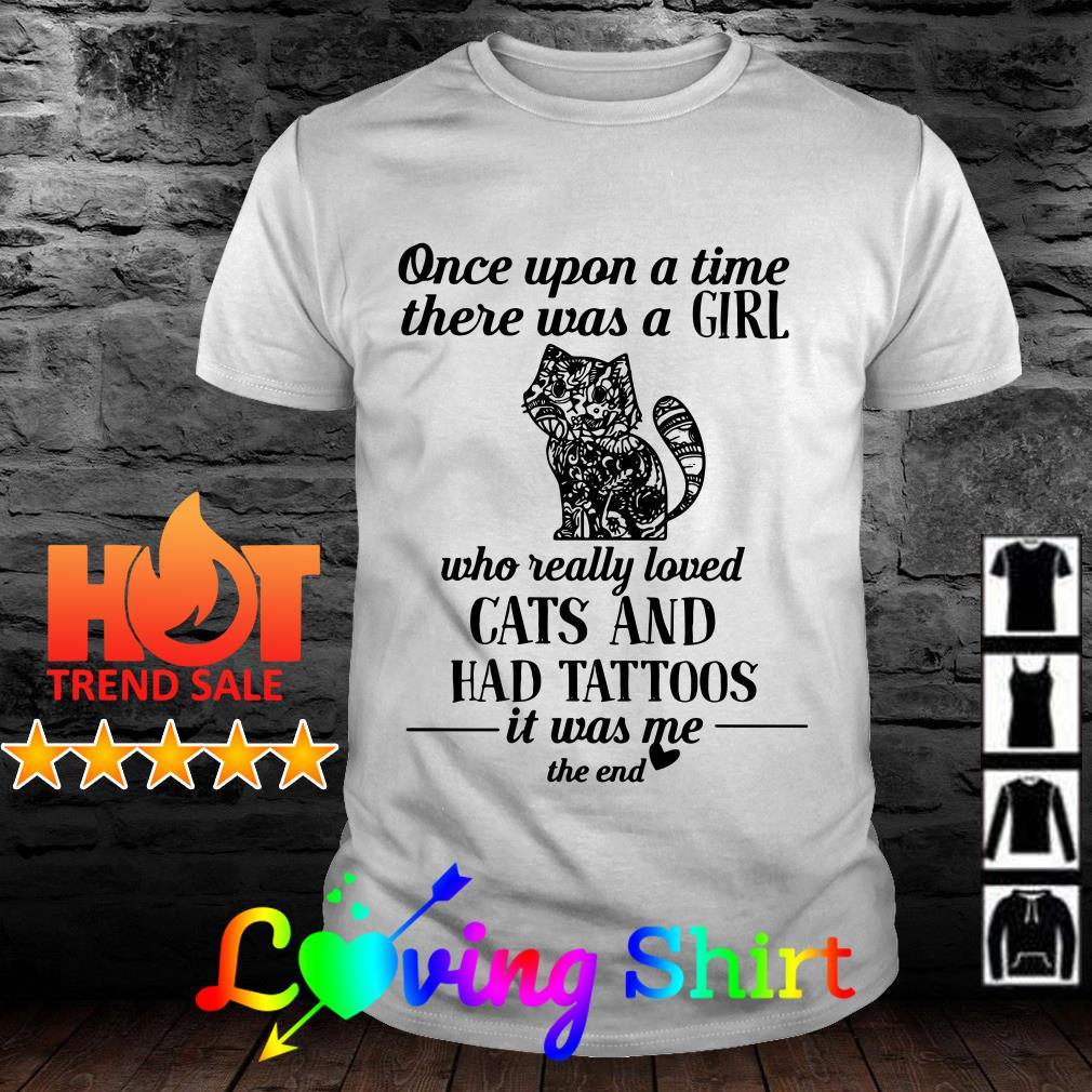 Once upon a time there was a girl who really loved cats and has tattoos shirt